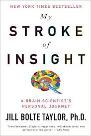 """My Stroke of Insight: A Brain Scientist's Personal Journey"" By Jill Bolte Taylor, Ph.D. (2006)"